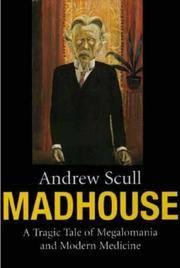 MADHOUSE. A Tragic Tale Of Megalomania And Modern Medicine.