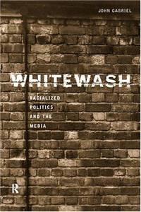 Whitewash: Racialized Politics and the Media
