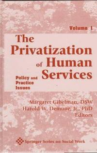 The Privatization of Human Services: Policy and Practice Issues Volume I (Springer Series on Social Work) by Harold W. Demone; Margaret Gibelman - Paperback - 1998 - from Gene The Book Peddler  and Biblio.co.uk