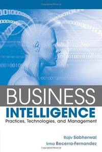 Business Intelligence: Practices, Technologies, and Management