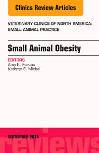 Small Animal Obesity, An Issue of Veterinary Clinics of North America: Small Animal Practice, 1e...