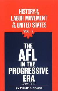 image of History of the Labor Movement in the United States: The Afl in the Progressive Era, 1910-1915 (His History of the labor movement in the United States ; v. 5)