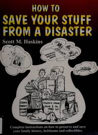 How To Save Your Stuff From A Disaster: Complete Instructions on How To Preserve and Save Your...