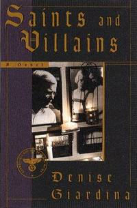 Saints and Villains by  Denise Giardina - 1st Edition - 1998 - from Ash Grove Heirloom Books (SKU: 003171)