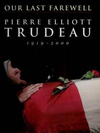 Our Last Farewell: Pierre Elliott Trudeau 1919-2000 by  Pierre Trudeau - Paperback - 2001 - from The Book Women and Biblio.com