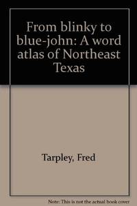 From Blinky to Blue-John A Word Atlas of Northeast Texas by  Fred Tarpley - Hardcover - Signed - 1970 - from Inside the Covers (SKU: OVT7521)