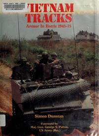 Vietnam tracks: Armor in battle 1945-75 - w/ Dust Jacket! by  Simon Dunstan - Hardcover - 1982-01-01 - from This Old Book (SKU: 12967)