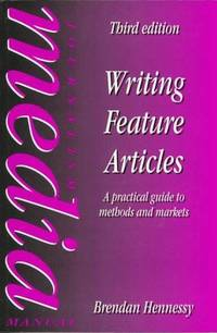 Writing Feature Articles: A Practical Guide to Methods and Markets