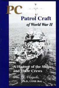 PC Patrol Craft of World War II: A History of the Ships and Their Crews