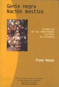 Gente negra, nación mestiza: Dinamicas de las identidades raciales en Colombia