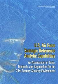 U.S. Air Force Strategic Deterrence Analytic Capabilities: An Assessment of Tools, Methods, and...