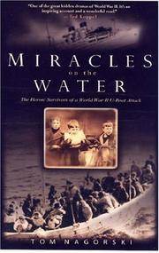 Miracles on the Water: The Heroic Survivors of a World War II U-Boat Attack by Tom Nagorski - March 2007