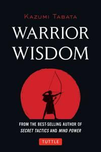 Warrior Wisdom: (Analysis of SUN TZU'S THE ART OF WAR, Shokatsu Komei's THE TACTICS, And...