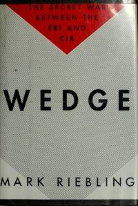 Wedge The Secret War Between the FBI and CIA by  Mark Riebling - First Edition - 1994 - from Ed Conroy Bookseller and Biblio.com
