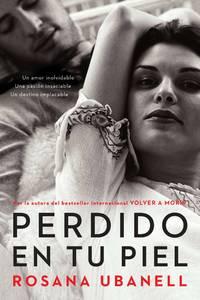 Perdido en tu piel (Lost in Your Skin): Una novela: Un amor inolvidable. Una pasión...