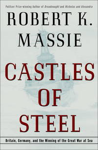 Castles of Steel: Britain, Germany, and the Winning of the Great War at Sea by  Robert K Massie - Hardcover - 2003 - from First Choice Books and Biblio.com