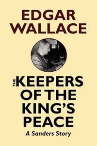 The Keepers of the King's Peace by Edgar Wallace - Hardcover - 2008-02-15 - from Ergodebooks and Biblio.com