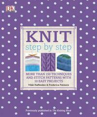 Knit Step by Step: More Than 150 Techniques and Stitch Patterns with 10 Easy Projects