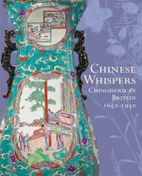 Chinese Whispers: Chinoiserie in Britain 1650-1930 by Edited By David Beevers - Paperback - 2008 - from Fireside Bookshop and Biblio.com
