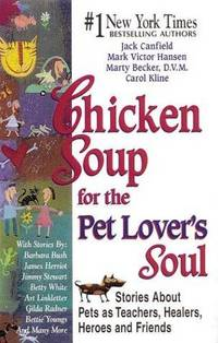 Chicken Soup for the Pet Lover's Soul  Stories About Pets as Teachers,  Healers, Heroes and Friends