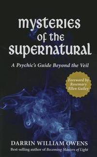 MYSTERIES OF THE SUPERNATURAL: A Psychic^s Guide Beyond The Veil