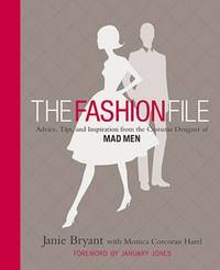 THE FASHION FILE. Advice, Tips, and Inspiration from the Costume Designer of MAD MEN