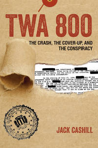 TWA 800: The Crash, the Cover-Up, and the Conspiracy