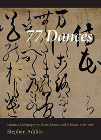 77 Dances: Japanese Calligraphy by Poets, Monks, and Scholars, 1568-1868