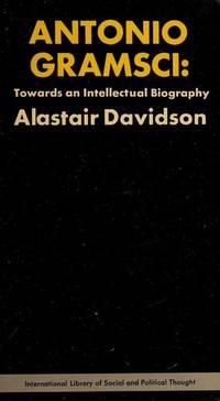 Antonio Gramsci: Towards an intellectual biography (International library of social and political...