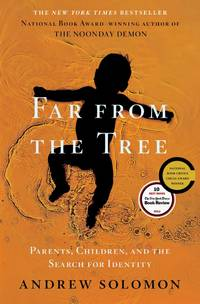 Far from the Tree; Parents, Children, and the Search for Identity