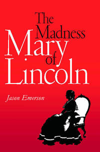 The Madness of Mary Lincoln Emerson, Jason and Brust MD, Dr. James S