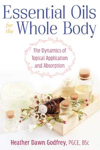 ESSENTIAL OILS FOR THE WHOLE BODY: The Dynamics Of Topical Application & Absorption