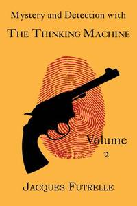 Mystery and Detection with the Thinking Machine Volume 2