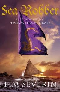 Sea Robber: The Pirate Adventures of Hector Lynch (Hector Lynch 3) by Tim Severin - Hardcover - 2009 - from Anybook Ltd (SKU: 2486514)