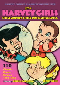 THE HARVEY GIRLS : LITTLE AUDREY, LITTLE DOT, & LITTLE LOTTA : 110 CLASSIC COMIC STORIES...