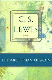 image of The Abolition of Man: Or Reflections on Education With Special Reference to the Teaching of English in the Upper Forms of Schools (C.S. Lewis Classics)