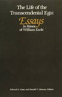 The Life of the Transcendental Ego: Essays in Honor of William Earle