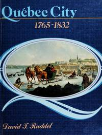 QUEBEC CITY. 1765 - 1832. The Evolution Of A Colonial Town.