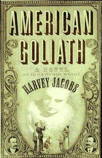 AMERICAN GOLIATH: Inspired By the True, Incredible Events Surrounding the Mysterious Marvel Known...