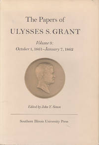 The Papers of Ulysses S. Grant. Volume 3: October 1, 1861 - January 7, 1862