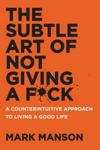 The Subtle Art of Not Giving a F*ck: A Counterintuitive Approach to Living a Good Life by  Mark Manson - Hardcover - from Ambis Enterprises LLC and Biblio.com
