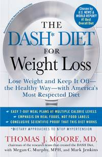 The DASH Diet for Weight Loss: Lose Weight and Keep It Off--the Healthy Way--with America's...