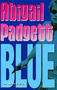 Blue by  Abigail Padgett - First Edition - 1998-09-01 - from The Book Scouts (SKU: sku520003614)