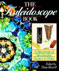The Kaleidoscope Book A Spectrum of Spectular Scopes to Make