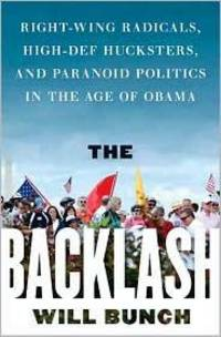 The Backlash: Right-Wing Radicals, High-Def Hucksters and Paranoid Politcs in the Age of Obama