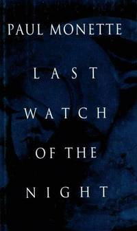 Last Watch of the Night:   Essays Too Personal and Otherwise by  Paul Monette - First Edition; First Printing - 1994 - from B-Line Books (SKU: 50083)
