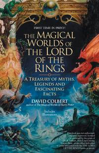 The Magical Worlds of the Lord of the Rings: The Amazing Myths, Legends, and Facts Behind the Masterpiece