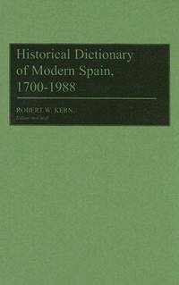 Historical Dictionary of Modern Spain, 1700-1988: by Editor-Robert W. Kern; Editor-Meredith D. Dodge - Hardcover - 1990-02-21 - from Ergodebooks and Biblio.com