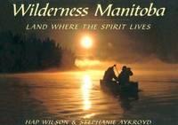 Wilderness Manitoba: Land Where the Spirit Lives