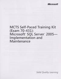 MCTS Self-Paced Training Kit (Exam 70-431): Microsoft SQL Server 2005 Implementation and...